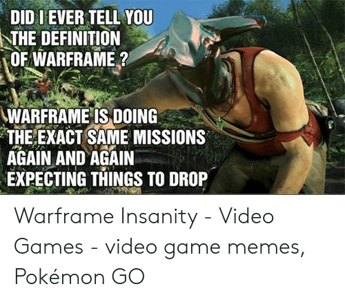 DIDIEVER TELL YOU THE DEFINITION OF WARFRAME ? WARFRAME IS