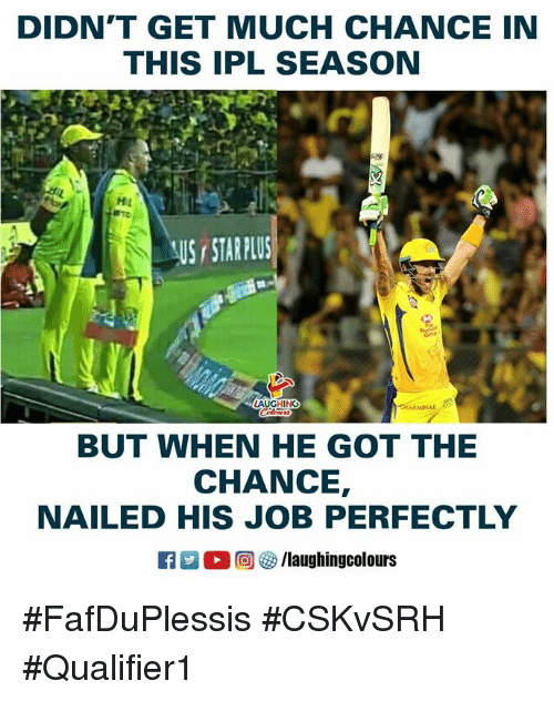 Indianpeoplefacebook, Got, and Ipl: DIDN'T GET MUCH CHANCE IN  THIS IPL SEASON  HL  S STARPLUS  HING  BUT WHEN HE GOT THE  CHANCE,  NAILED HIS JOB PERFECTLY #FafDuPlessis #CSKvSRH #Qualifier1