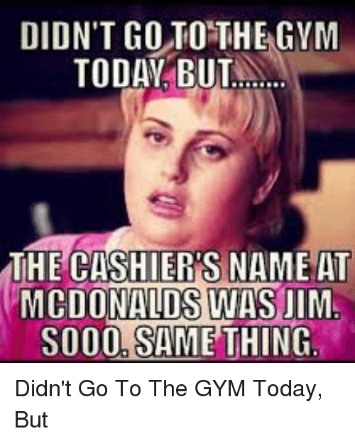 DIDN'T GO TO THE GYM TODAY BUT THE CASHIERS NAME AT