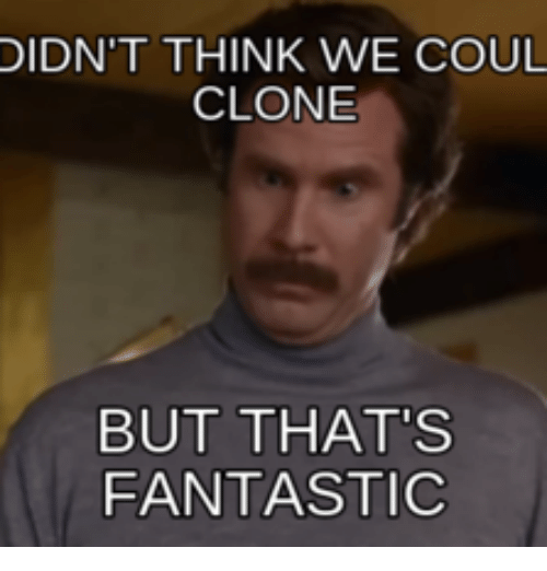 didnt think we coul clone but thats fantastic 14309306 didn't think we coul clone but that's fantastic fantastic meme on