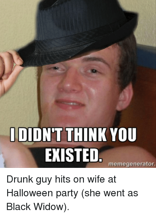 Didnt Think You Existed Memegenerator Drunk Guy Hits On Wife At
