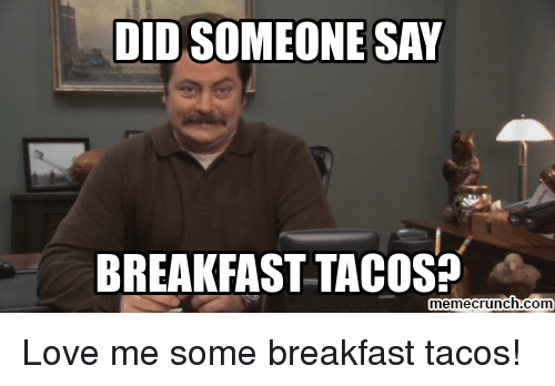 didsomeone say breakfast tacos memecrunch com love me some breakfast tacos 10435478 search breakfast memes on me me