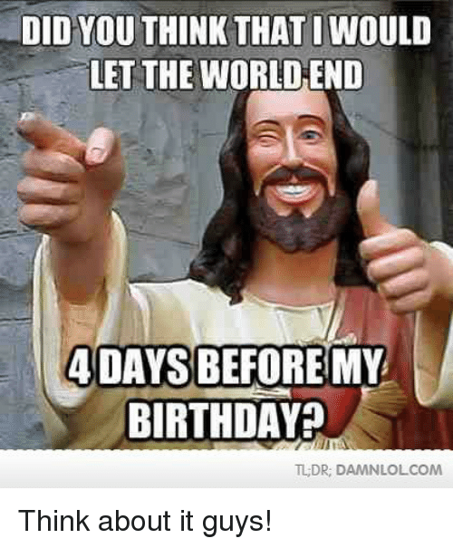 didyou think that iwould letthe world end 4 days before 16880124 ✅ 25 best memes about world's end world's end memes