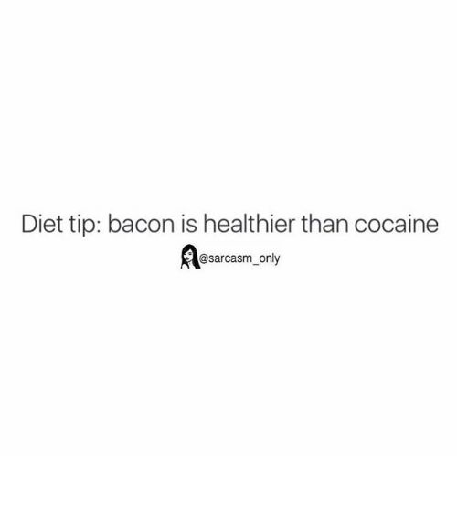 Dieting, Funny, and Memes: Diet tip: bacon is healthier than cocaine  @sarcasm only ⠀