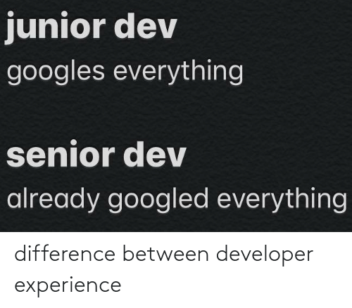 Experience, Developer, and Difference: difference between developer experience