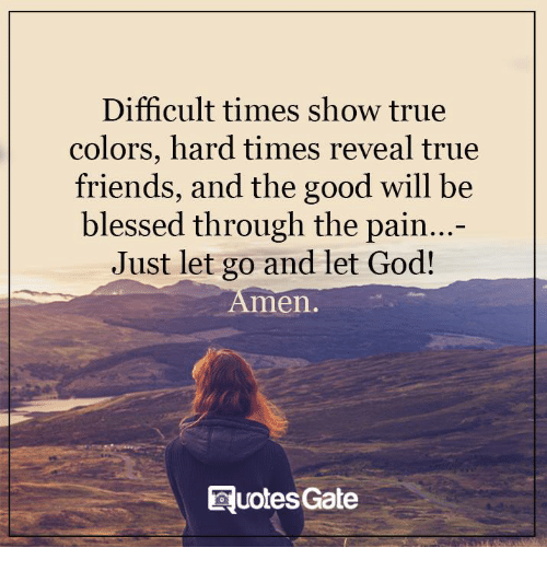 Difficult Times Show True Colors Hard Times Reveal True Friends And