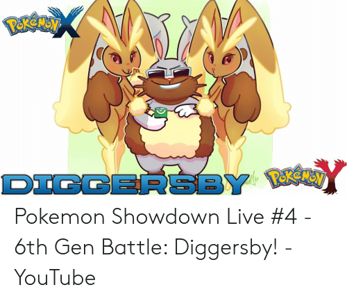 Diggersbyy Pokemon Showdown Live 4 6th Gen Battle Diggersby Youtube Pokemon Meme On Me Me
