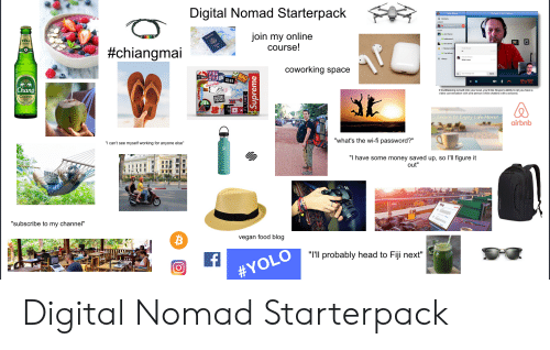 """Food, Head, and Life: Digital Nomad Starterpack  Call with Fritz E Neison  Contacts  join my online  course!  Jon Warren  #chiangmai  Gina Sith  Trey Wisen  Histery  coworking space  BYTE  CLASSIC  SUZUKI  If multitasking is built into your soul, you'll like Skype's ability to let you have a  video conversation with one person while chattina with a second,  Learnto Enjoy Life More  airbnb  """"I can't see myself working for anyone else  """"what's the wi-fi password?'""""  """"I have some money saved up, so l'll figure it  out""""  """"subscribe to my channel""""  vegan food blog  """"T'Il probably head to Fiji next""""  Digital Nomad Starterpack"""
