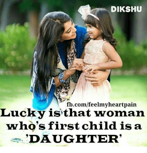 Memes, fb.com, and 🤖: DIKSHU  fb.com/feelmyheartpain  isthat woman  Lucky  who's first child is a  DAUGHTER