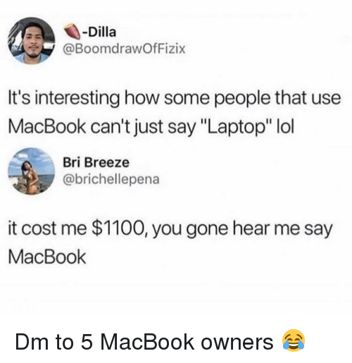 """Lol, Memes, and Laptop: -Dilla  @BoomdrawOfFizix  It's interesting how some people that use  MacBook can't just say """"Laptop"""" lol  Bri Breeze  @brichellepena  it cost me $1100, you gone hear me say  MacBook Dm to 5 MacBook owners 😂"""