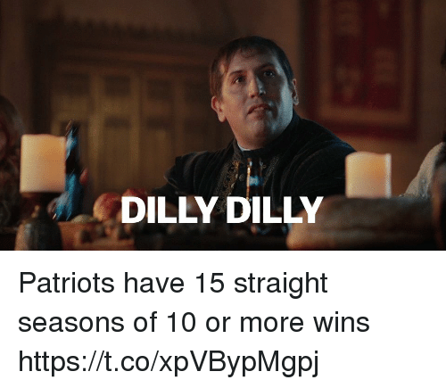 Patriotic, Tom Brady, and Wins: DILLY DILLY Patriots have 15 straight seasons of 10 or more wins https://t.co/xpVBypMgpj