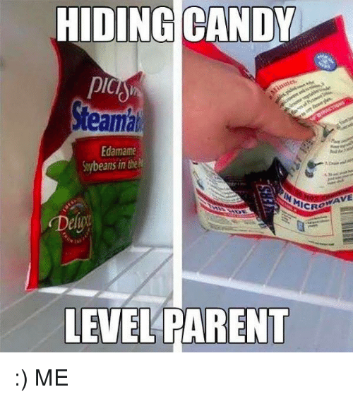 Candy, Memes, and Parents: DING  CANDY  PICS  Minutes  Steamai  Edamame  eans in the  MICRO  LEVEL PARENT :) ME
