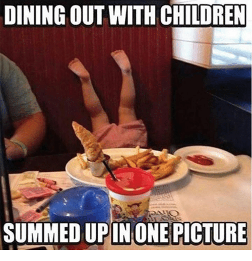 Children, Memes, and 🤖: DINING OUT WITH CHILDREN  SUMMEDUPINONE PICTURE