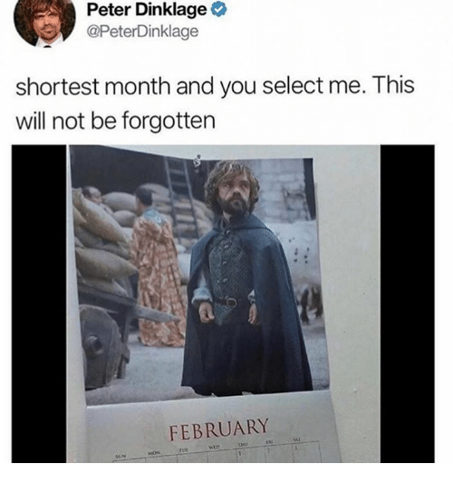 Dank, 🤖, and Sun: Dinklage  Peter  @PeterDinklage  shortest month and you select me. This  will not be forgotten  FEBRUARY  SAT  rut  SUN