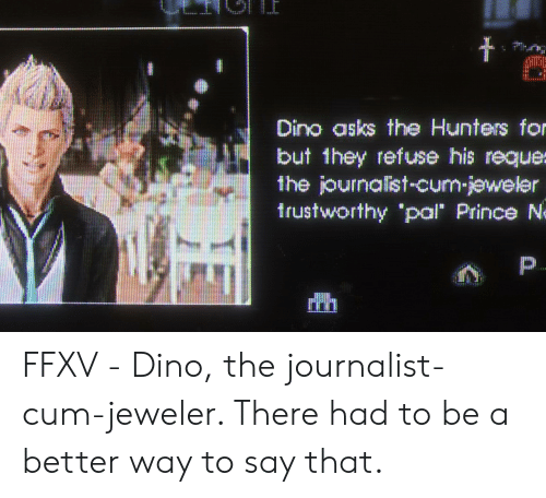 """Prince, Asks, and Dino: Dino asks the Hunters fo  the journalist cum-jeweler  trustworthy #pal"""" Prince FFXV - Dino, the journalist-cum-jeweler. There had to be a better way to say that."""