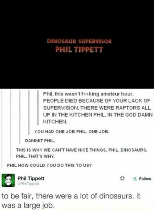 dinosaur supervisor phil tippett phil this wasnt f king amateur 11795663 ✅ 25 best memes about dinosaur supervisor dinosaur supervisor,Dinosaur Supervisor Meme