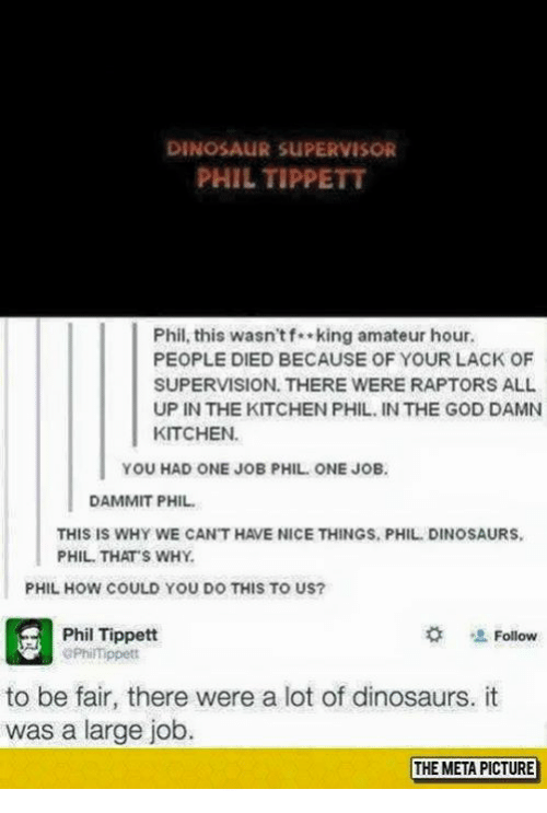 dinosaur supervisor phil tippett phil this wasnt f king amateur 5354508 ✅ 25 best memes about dinosaur supervisor dinosaur supervisor,Dinosaur Supervisor Meme