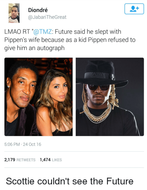dd858dd60 Diondré the Great LMAO RT Future Said He Slept With Pippen s Wife ...
