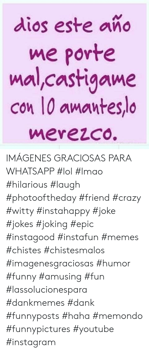 Crazy, Dank, and Funny: dios este año  me porte  mal,castigame  Con l0 amanteslo  merezco. IMÁGENES GRACIOSAS PARA WHATSAPP #lol #lmao #hilarious #laugh #photooftheday #friend #crazy #witty #instahappy #joke #jokes #joking #epic #instagood #instafun  #memes #chistes #chistesmalos #imagenesgraciosas #humor #funny  #amusing #fun #lassolucionespara #dankmemes  #dank  #funnyposts #haha #memondo #funnypictures #youtube #instagram