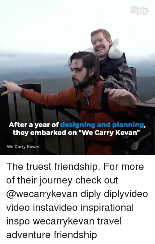 """Journey, Memes, and Travel: Diply  After a year of designing and planning  they embarked on """"We Carry Kevan""""  We Carry Kevan The truest friendship. For more of their journey check out @wecarrykevan diply diplyvideo video instavideo inspirational inspo wecarrykevan travel adventure friendship"""