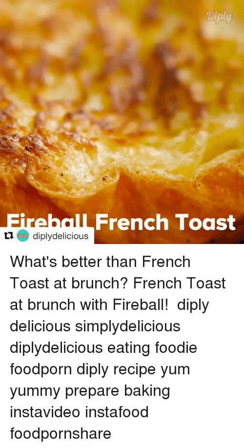 Memes, Fireball, and French Toast: Diply  Fi e hcall French Toast  diplydelicious What's better than French Toast at brunch? French Toast at brunch with Fireball!⠀ ⠀ diply delicious simplydelicious diplydelicious eating foodie foodporn diply recipe yum yummy prepare baking instavideo instafood foodpornshare