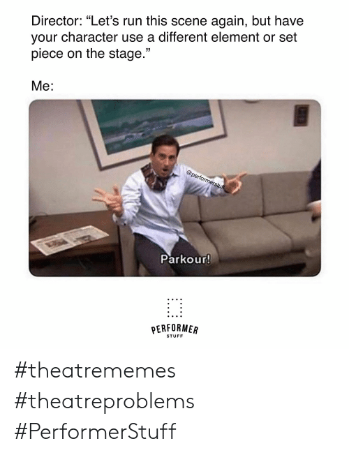 "Run, Parkour, and Stuff: Director: ""Let's run this scene again, but have  your character use a different element or set  piece on the stage.""  Ме:  @performerstuff  Parkour!  PERFORMER  STUFF #theatrememes #theatreproblems #PerformerStuff"