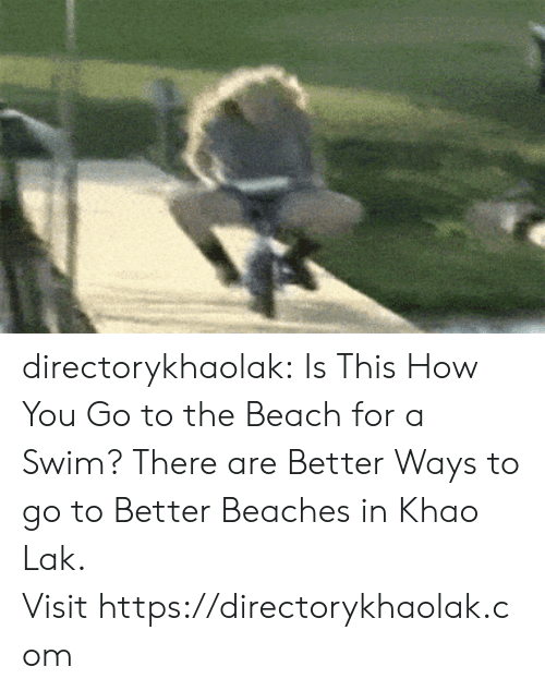 Tumblr, Beach, and Blog: directorykhaolak: Is This How You Go to the Beach for a Swim? There are Better Ways to go to Better Beaches in Khao Lak. Visithttps://directorykhaolak.com