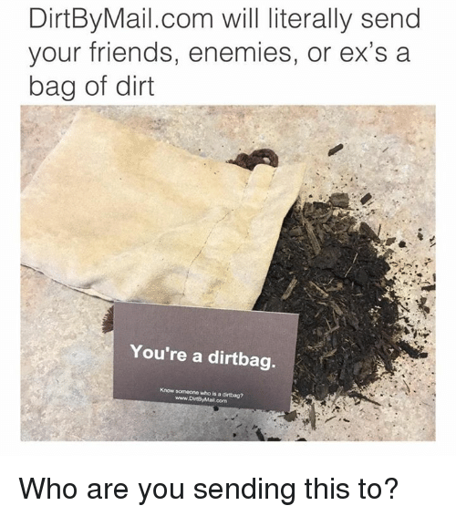 Memes And Dirt Dirtby Mail Will Literally Send Your Friends