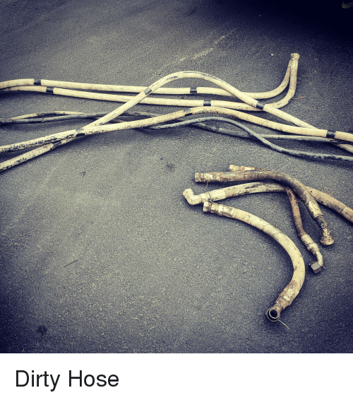 Funny, Dirty, and  Hose