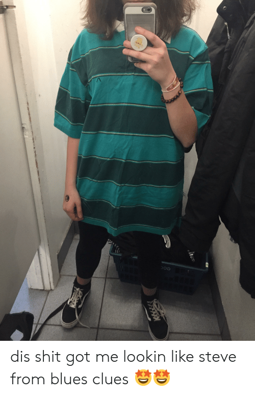 Dis Shit Got Me Lookin Like Steve From Blues Clues Blues
