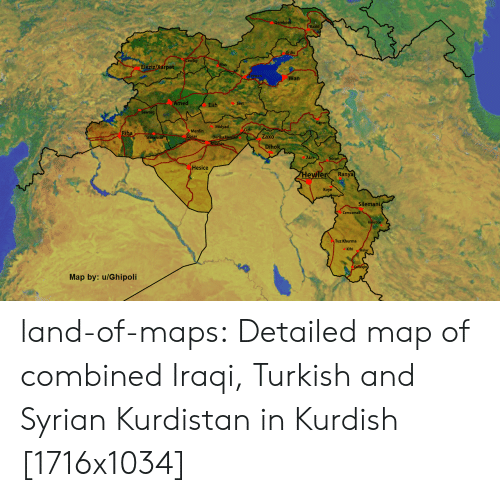 Tumblr, Blog, and Maps: dis  Wan  ed  Elih  Sert  Gever  Midyad  Merdin  Zaxo  Dihok  er  ran  Hesice  ewler Ranya  Коуе  Silemani  Cemcemall  Tuz Khurma  Kifrikelar  Map by: u/Ghipoli land-of-maps:  Detailed map of combined Iraqi, Turkish and Syrian Kurdistan in Kurdish [1716x1034]