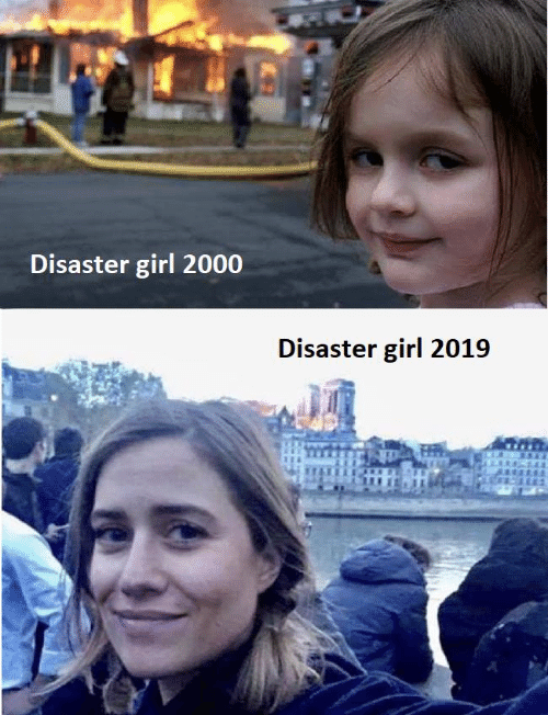 Girl, Disaster Girl, and  Disaster: Disaster girl 2000  Disaster girl 2019