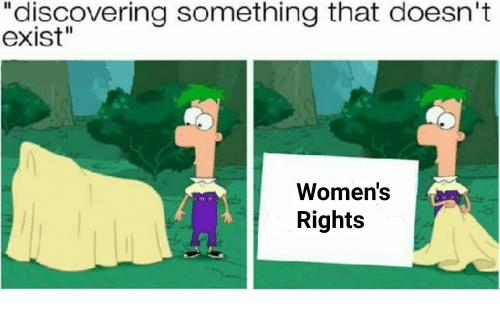 "Existence and Existance: ""discovering something that doesn't  exist""  Women's  Rights"