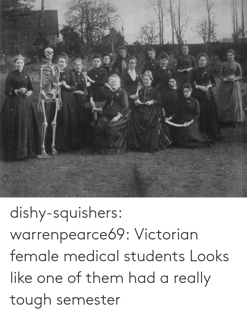 Tumblr, Blog, and Http: dishy-squishers: warrenpearce69: Victorian female medical students  Looks like one of them had a really tough semester