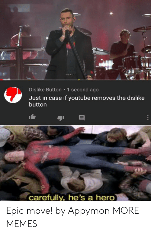 Dank, Memes, and Target: Dislike Button  1 second ago  Just in case if youtube removes the dislike  button  carefully, he's a hero Epic move! by Appymon MORE MEMES