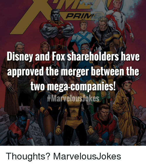 Disney, Memes, and Mega: Disney and Fox shareholders have  approved the merger between the  two mega-companies!  # Marvelous!okes  SCHO Thoughts? MarvelousJokes