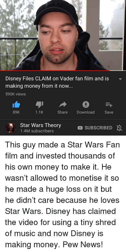 Disney, Money, and Music: Disney Files CLAIM on Vader fan film and is  making money from it now  590K views  89K  1.1K  Share Download  Save  Star Wars Theory  1.4M subscribers  SUBSCRIBED