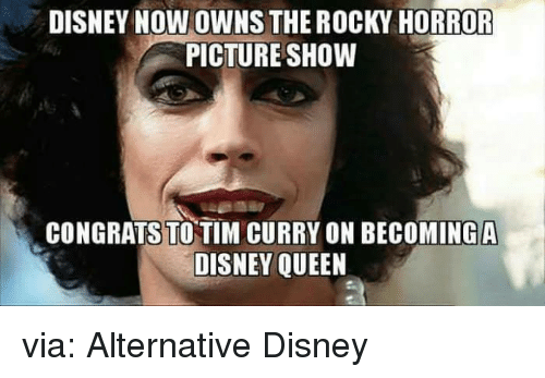 Disney, Funny, and Rocky: DISNEY NOW OWNS THE ROCKY HORROR  PICTURE SHOW  CONGRATS TOTIM CURRY ON BECOMINGA  DISNEY QUEEN via: Alternative Disney