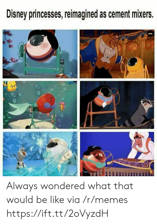 Be Like, Disney, and Memes: Disney princesses, reimagined as cement mixers. Always wondered what that would be like via /r/memes https://ift.tt/2oVyzdH