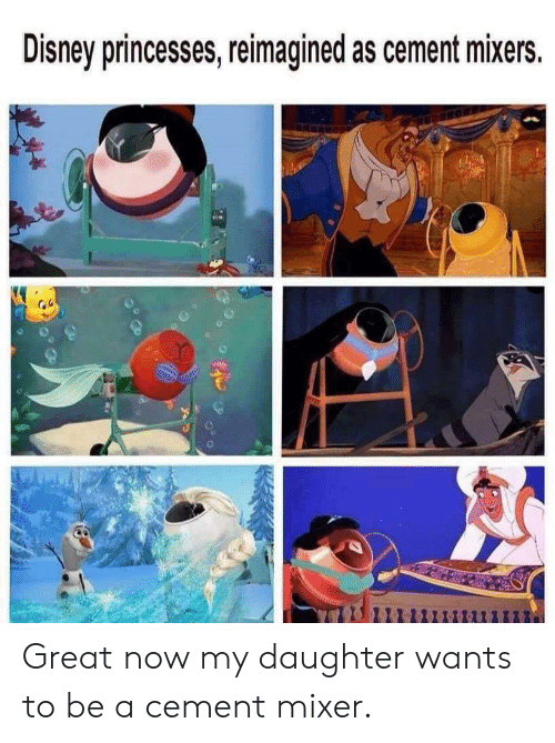 Disney, Reddit, and Daughter: Disney princesses, reimagined as cement mixers. Great now my daughter wants to be a cement mixer.
