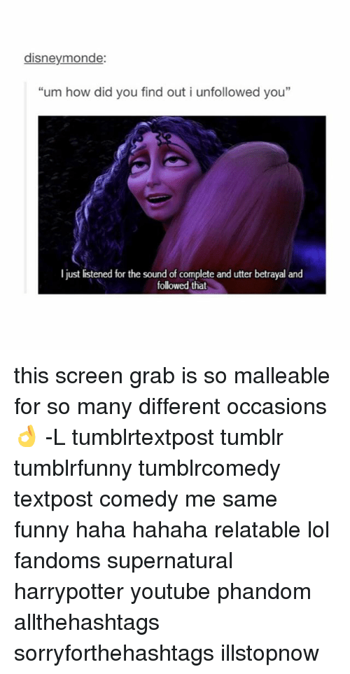 "Memes, 🤖, and How: disneymonde:  ""um how did you find out i unfollowed you""  I just listened for the sound of complete and utter betrayal and  followed that this screen grab is so malleable for so many different occasions 👌 -L tumblrtextpost tumblr tumblrfunny tumblrcomedy textpost comedy me same funny haha hahaha relatable lol fandoms supernatural harrypotter youtube phandom allthehashtags sorryforthehashtags illstopnow"