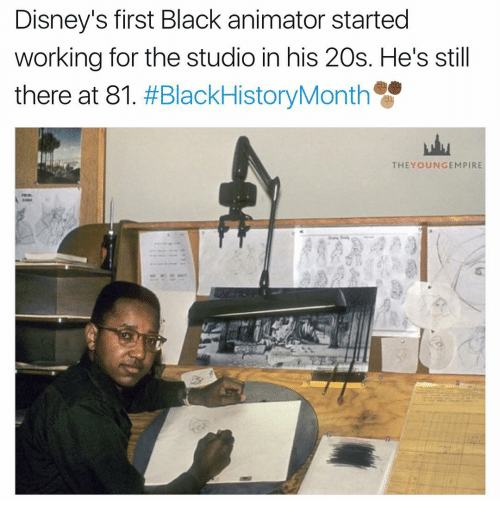 Blackhistory, Memes, and Black: Disney's first Black animator started  working for the studio in his 20s. He's still  there at 81  #BlackHistory Month  THE YOUN GEMPIRE