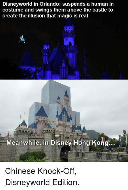 Disney, Chinese, and Hong Kong: Disneyworld in Orlando: suspends a human in  costume and swings them above the castle to  create the illusion that magic is real  Meanwhile, in Disney Hong Kong. <p>Chinese Knock-Off, Disneyworld Edition.</p>