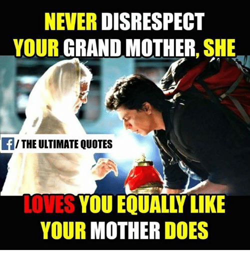 Disrespect Never Your Grandmother She F The Ultimate Quotes Loves