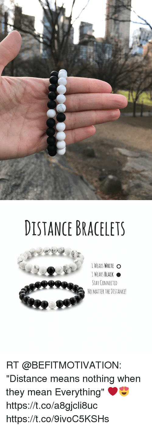 """Black, Connected, and Mean: DISTANCE BRACELETS  WEARS WHITE O  I WEARS BLACK  STAY CONNECTED  NO MATTER THE DISTANCE! RT @BEFlTMOTlVATION: """"Distance means nothing when they mean Everything"""" ❤️😍 https://t.co/a8gjcli8uc https://t.co/9ivoC5KSHs"""