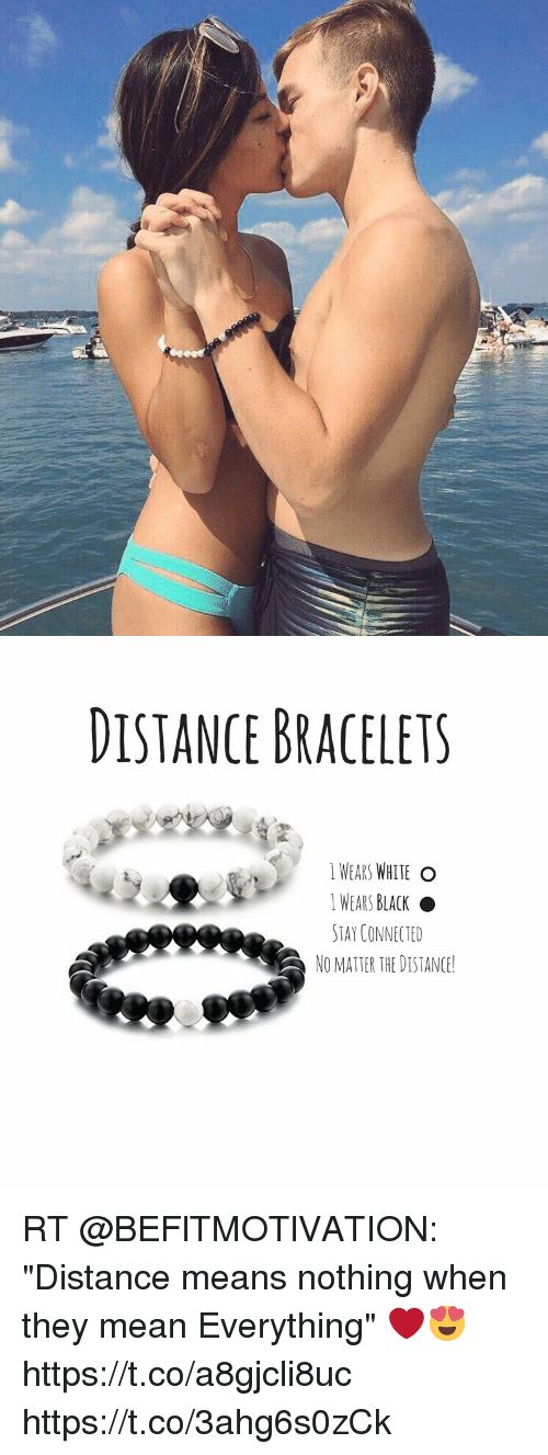 """Memes, Black, and Connected: DISTANCE BRACELETS  WEARS WHITE O  I WEARS BLACK  STAY CONNECTED  NO MATTER THE DISTANCE! RT @BEFlTMOTlVATION: """"Distance means nothing when they mean Everything"""" ❤️😍 https://t.co/a8gjcli8uc https://t.co/3ahg6s0zCk"""