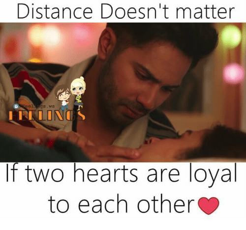 Memes, Hearts, and 🤖: Distance Doesn't matter  f two hearts are loya  to each other