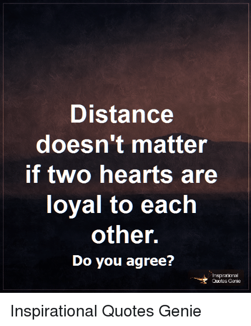 Distance Doesnt Matter If Two Hearts Are Oyal To Each Other Do You