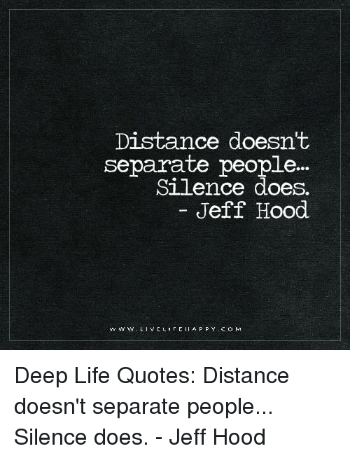 Distance Doesnt Separate People Silence Does Jeff Hood Appy Com R E