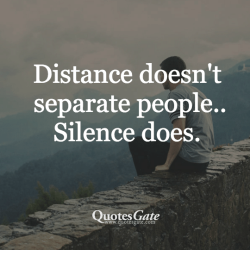Distance Doesnt Separate People Silence Does Quotes Gate Extraordinary Quotes Gate